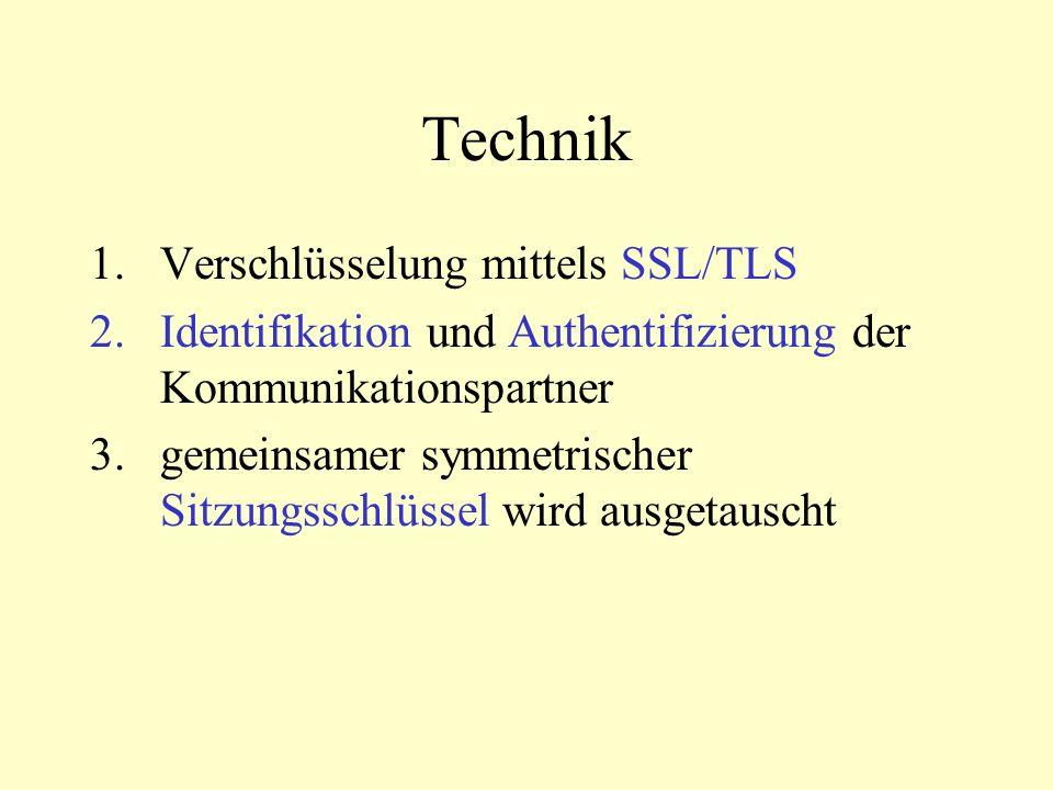 Technik 1.Verschlüsselung mittels SSL/TLS 2.Identifikation und Authentifizierung der Kommunikationspartner 3.gemeinsamer symmetrischer Sitzungsschlüssel wird ausgetauscht