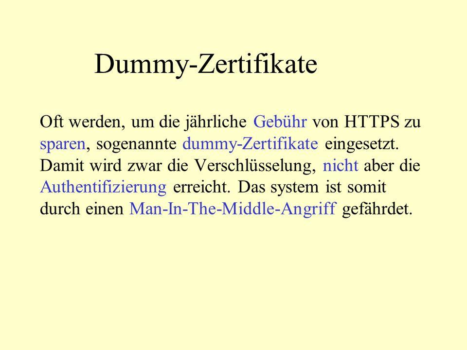 Oft werden, um die jährliche Gebühr von HTTPS zu sparen, sogenannte dummy-Zertifikate eingesetzt.