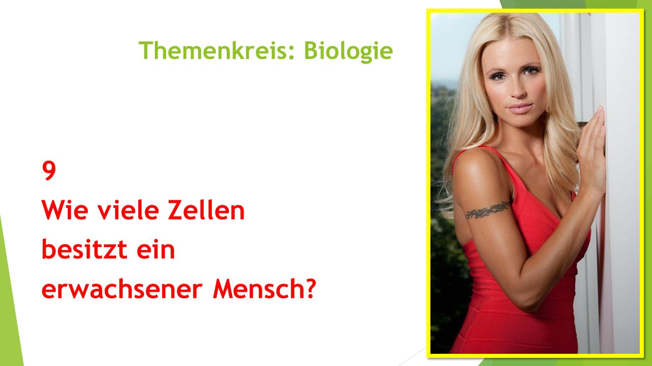 Themenkreis: Biologie 9 Wie viele Zellen besitzt ein erwachsener Mensch?