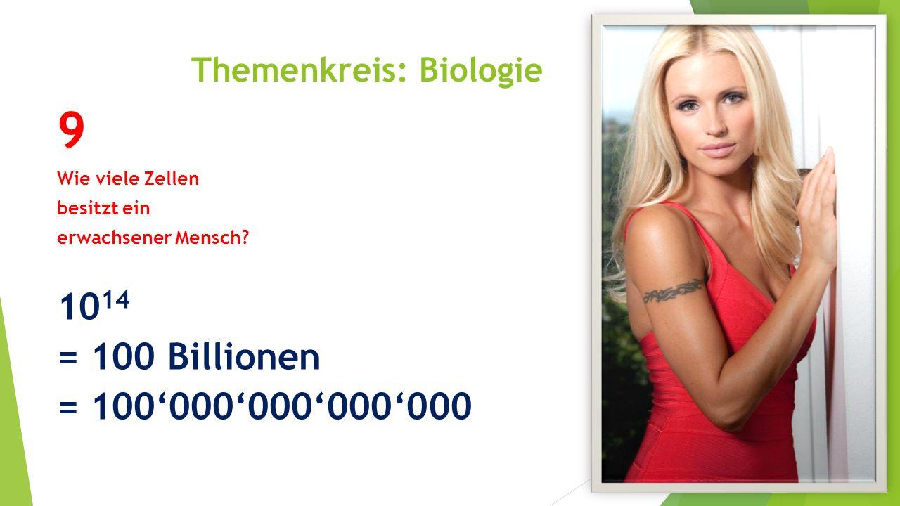Themenkreis: Biologie 9 Wie viele Zellen besitzt ein erwachsener Mensch? 10 14 = 100 Billionen = 100'000'000'000'000
