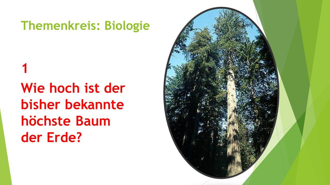 Themenkreis: Biologie 1 Wie hoch ist der bisher bekannte höchste Baum der Erde.