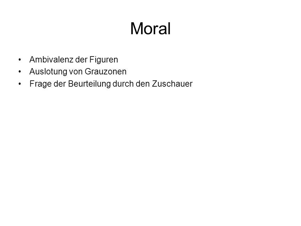 Moral Ambivalenz der Figuren Auslotung von Grauzonen Frage der Beurteilung durch den Zuschauer
