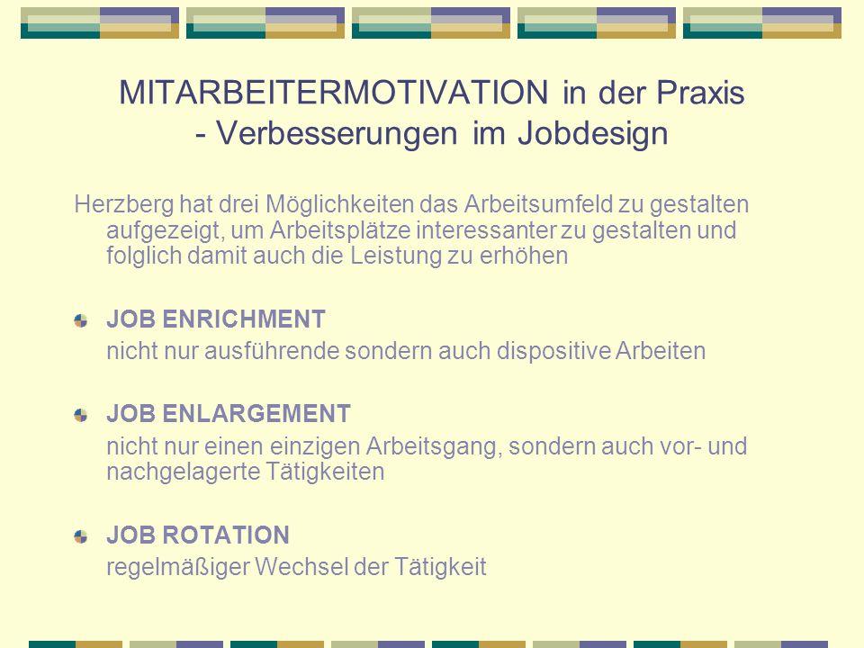 MITARBEITERMOTIVATION in der Praxis - Verbesserungen im Jobdesign Herzberg hat drei Möglichkeiten das Arbeitsumfeld zu gestalten aufgezeigt, um Arbeit