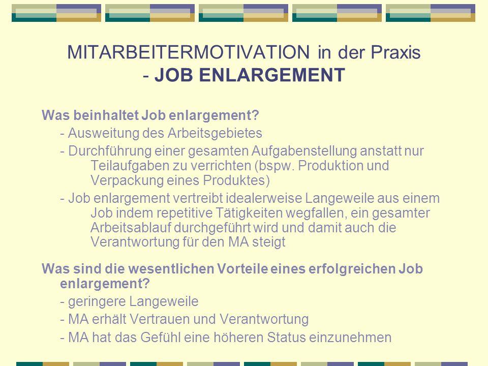 MITARBEITERMOTIVATION in der Praxis - JOB ENLARGEMENT Was beinhaltet Job enlargement? - Ausweitung des Arbeitsgebietes - Durchführung einer gesamten A