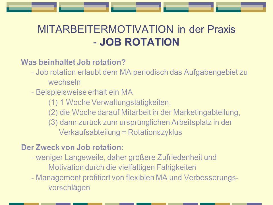 MITARBEITERMOTIVATION in der Praxis - JOB ROTATION Was beinhaltet Job rotation? - Job rotation erlaubt dem MA periodisch das Aufgabengebiet zu wechsel