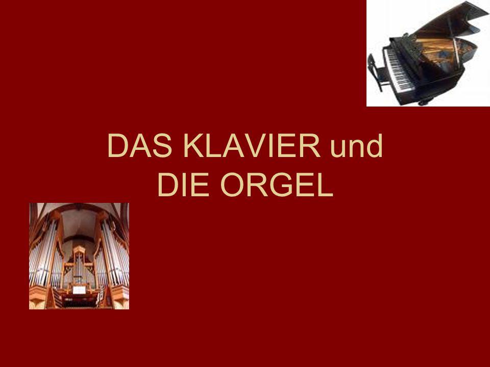 Gliederung Der Aufbau des Klaviers Die Geschichte des Klaviers Klaviermusik Klavierspiel Allgemeines der Orgel Aufbau der Orgel Geschichte Orgelmusik