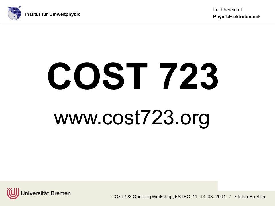 Institut für Umweltphysik Physik/Elektrotechnik Fachbereich 1 COST723 Opening Workshop, ESTEC, 11.-13. 03. 2004 / Stefan Buehler COST 723 www.cost723.