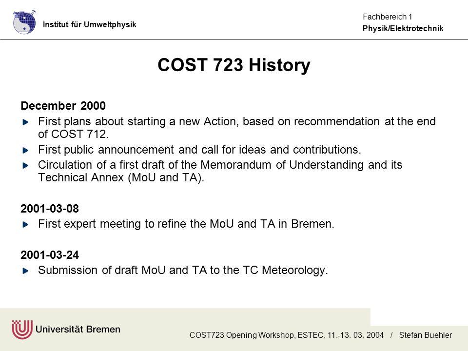 Institut für Umweltphysik Physik/Elektrotechnik Fachbereich 1 COST723 Opening Workshop, ESTEC, 11.-13. 03. 2004 / Stefan Buehler COST 723 History Dece