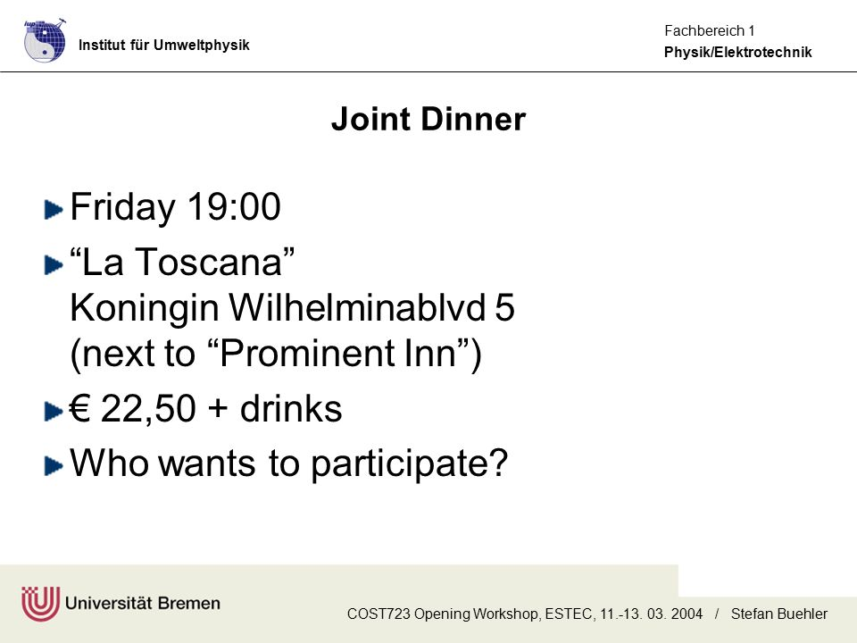 Institut für Umweltphysik Physik/Elektrotechnik Fachbereich 1 COST723 Opening Workshop, ESTEC, 11.-13. 03. 2004 / Stefan Buehler Joint Dinner Friday 1
