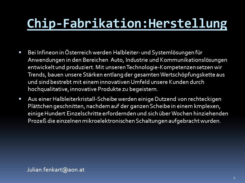 Julian.fenkart@aon.at Chip-Fabrikation:Herstellung  Bei Infineon in Österreich werden Halbleiter- und Systemlösungen für Anwendungen in den Bereichen