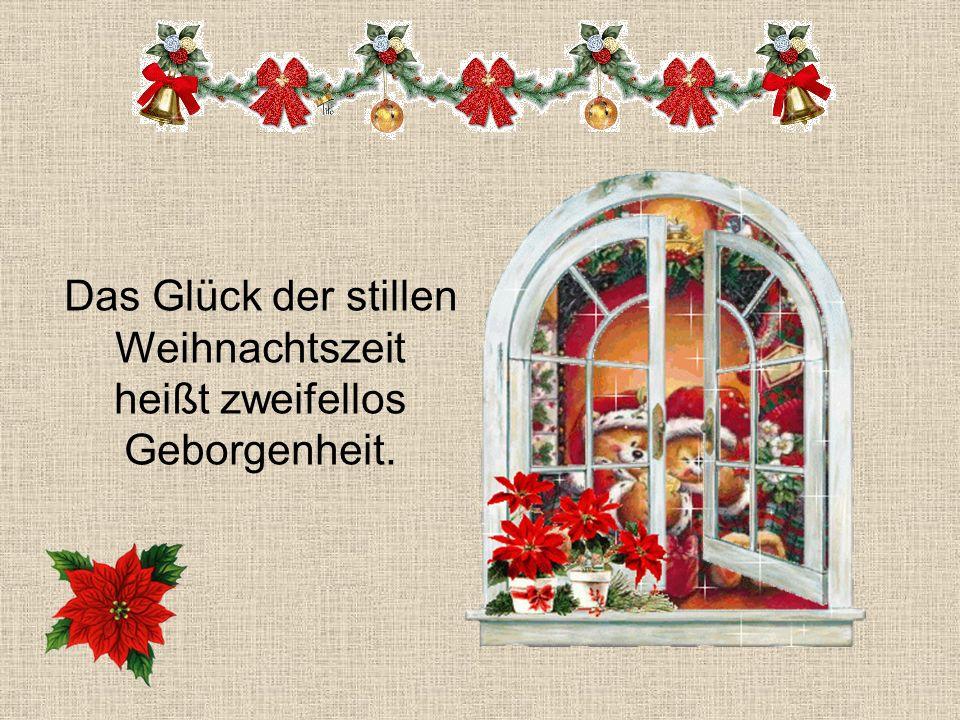 Das Glück der stillen Weihnachtszeit heißt zweifellos Geborgenheit.
