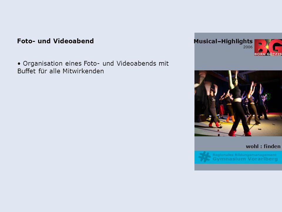 wohl : finden Musical–Highlights 2006 Foto- und Videoabend Organisation eines Foto- und Videoabends mit Buffet für alle Mitwirkenden
