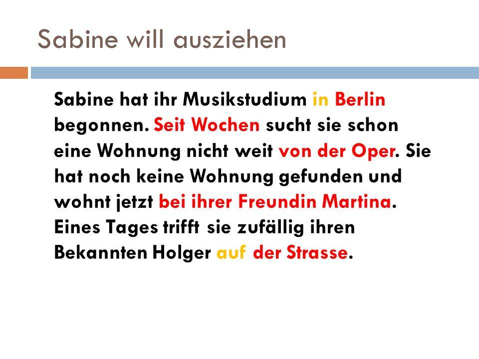 Sabine will ausziehen Sabine hat ihr Musikstudium in Berlin begonnen.
