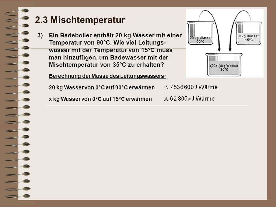 3) 2.3 Mischtemperatur Ein Badeboiler enthält 20 kg Wasser mit einer Temperatur von 90°C.