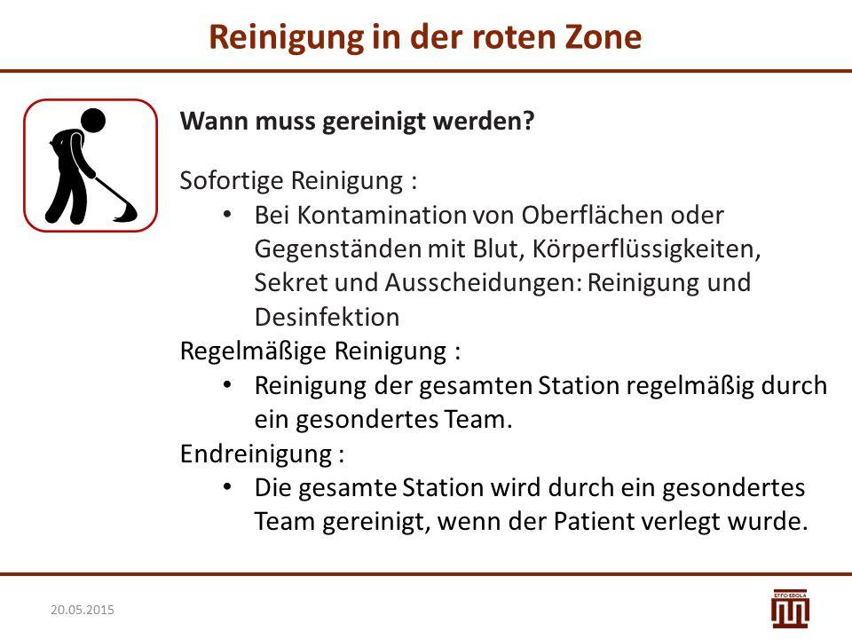 Reinigung in der roten Zone 20.05.2015 Wann muss gereinigt werden? Sofortige Reinigung : Bei Kontamination von Oberflächen oder Gegenständen mit Blut,
