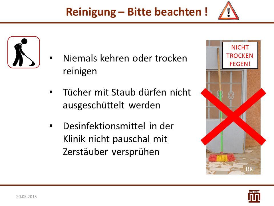 Reinigung – Bitte beachten ! Niemals kehren oder trocken reinigen Tücher mit Staub dürfen nicht ausgeschüttelt werden Desinfektionsmittel in der Klini