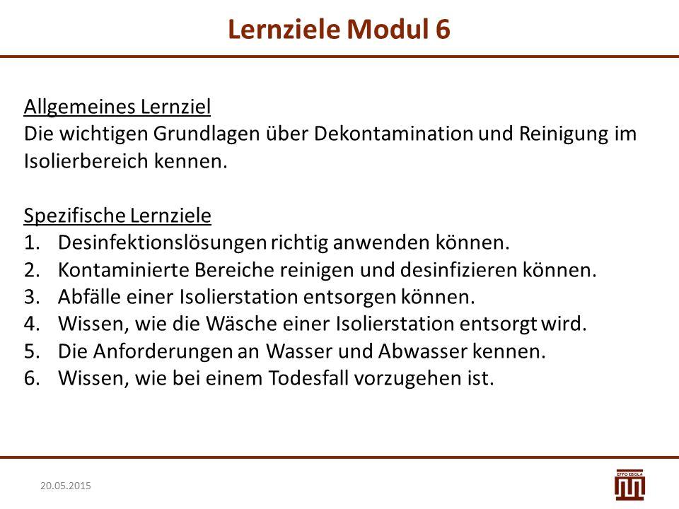 Lernziele Modul 6 20.05.2015 Allgemeines Lernziel Die wichtigen Grundlagen über Dekontamination und Reinigung im Isolierbereich kennen. Spezifische Le