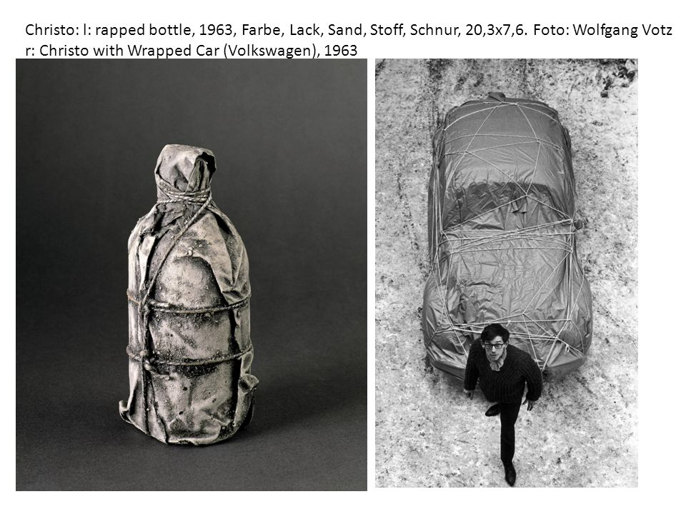 Christo: l: rapped bottle, 1963, Farbe, Lack, Sand, Stoff, Schnur, 20,3x7,6. Foto: Wolfgang Votz r: Christo with Wrapped Car (Volkswagen), 1963