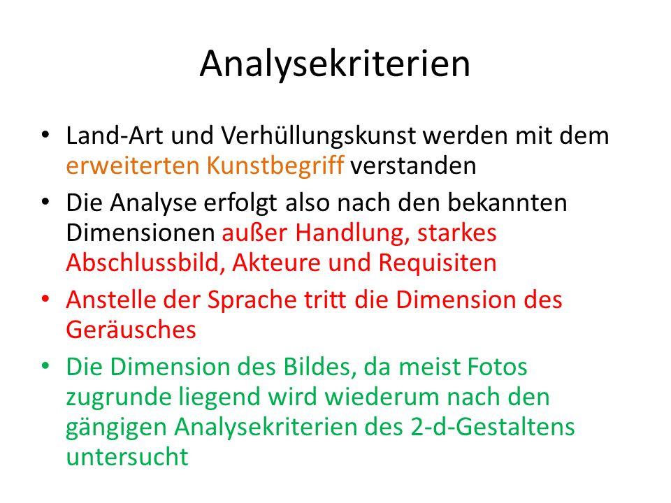 Analysekriterien Land-Art und Verhüllungskunst werden mit dem erweiterten Kunstbegriff verstanden Die Analyse erfolgt also nach den bekannten Dimensio