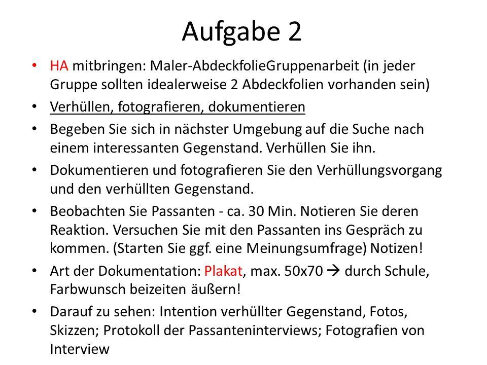 Aufgabe 2 HA mitbringen: Maler-AbdeckfolieGruppenarbeit (in jeder Gruppe sollten idealerweise 2 Abdeckfolien vorhanden sein) Verhüllen, fotografieren,