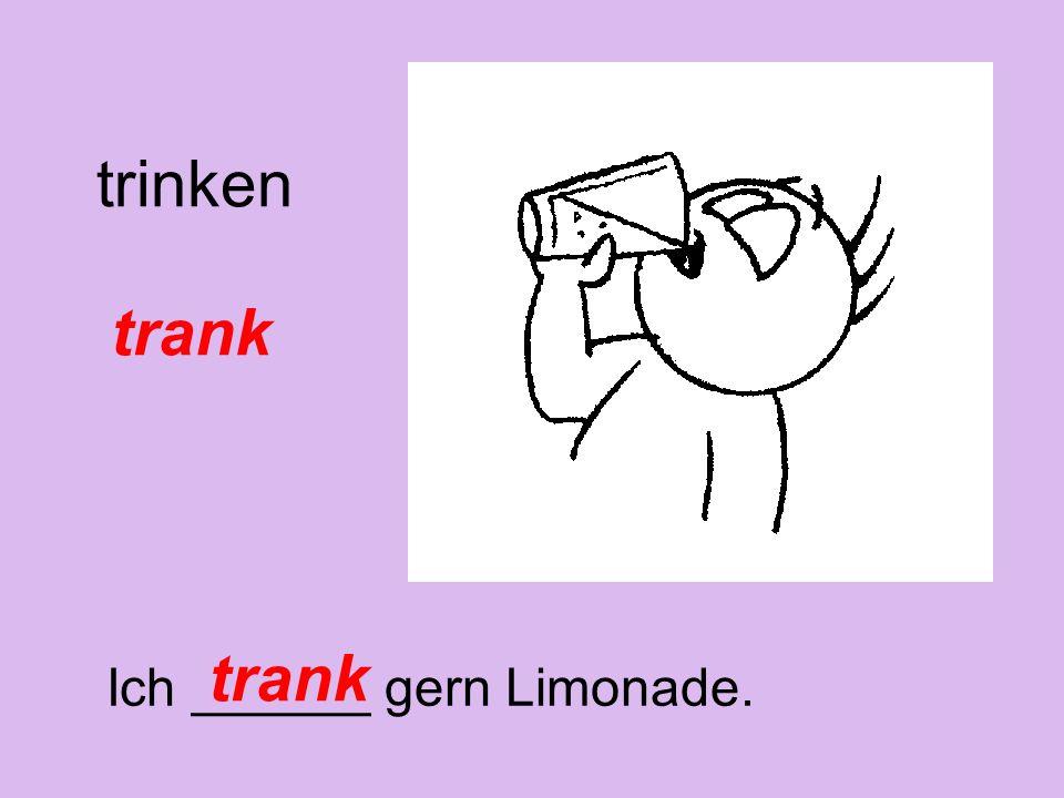 trinken trank Ich ______ gern Limonade. trank