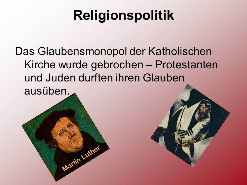 Religionspolitik Das Glaubensmonopol der Katholischen Kirche wurde gebrochen – Protestanten und Juden durften ihren Glauben ausüben.