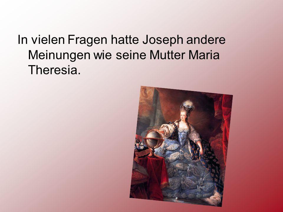 In vielen Fragen hatte Joseph andere Meinungen wie seine Mutter Maria Theresia.