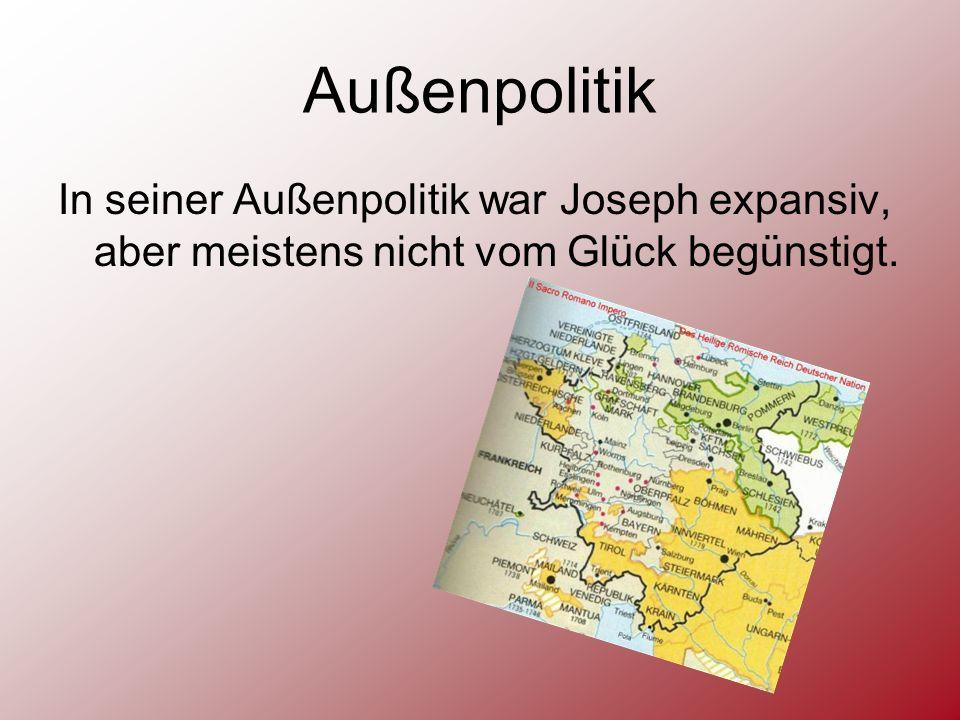 Außenpolitik In seiner Außenpolitik war Joseph expansiv, aber meistens nicht vom Glück begünstigt.
