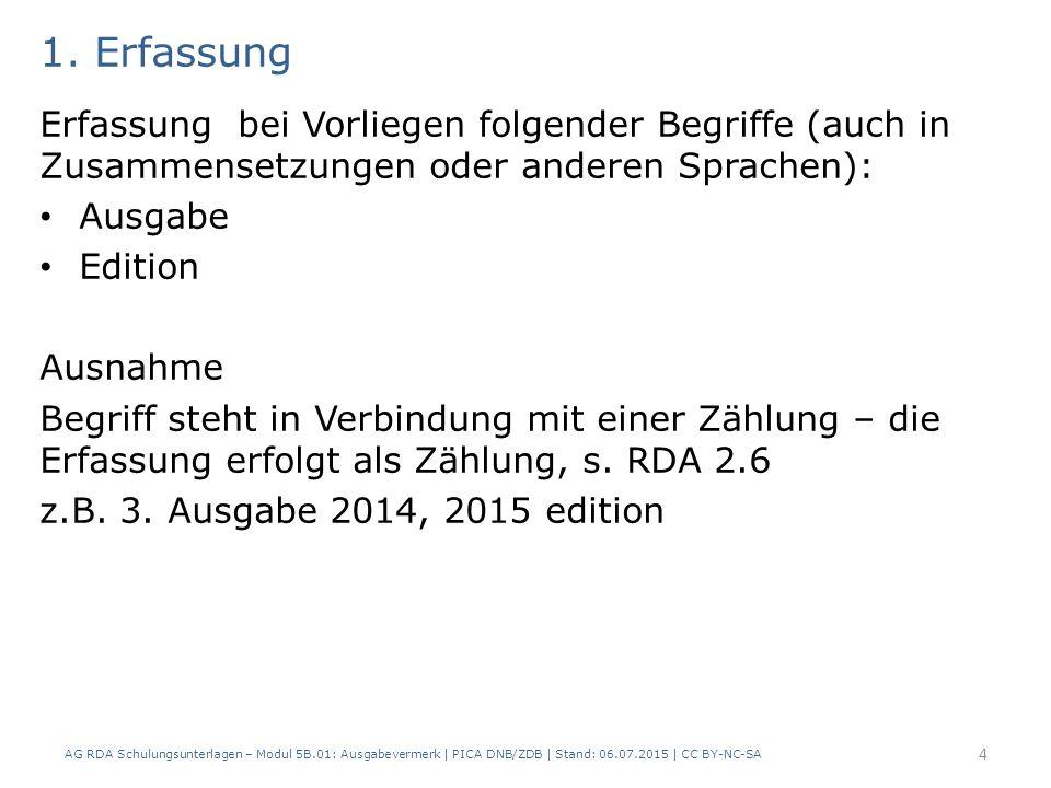 1. Erfassung Erfassung bei Vorliegen folgender Begriffe (auch in Zusammensetzungen oder anderen Sprachen): Ausgabe Edition Ausnahme Begriff steht in V