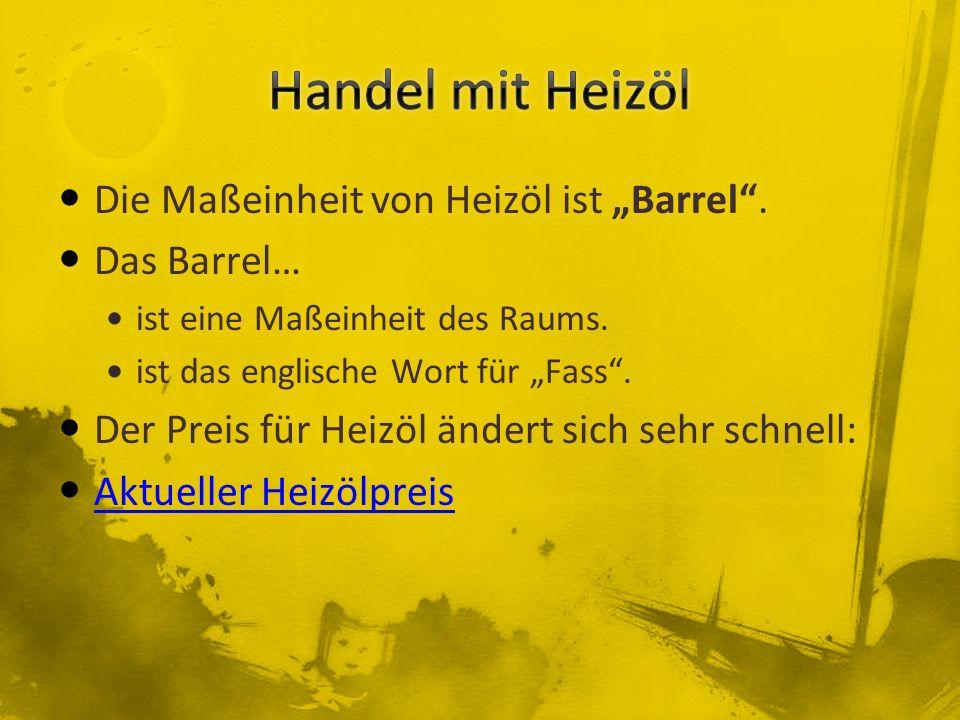 """Die Maßeinheit von Heizöl ist """"Barrel"""". Das Barrel… ist eine Maßeinheit des Raums. ist das englische Wort für """"Fass"""". Der Preis für Heizöl ändert sich"""