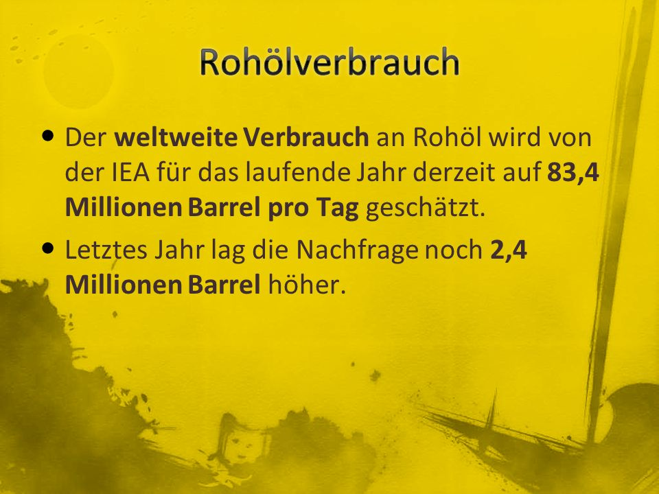 Der weltweite Verbrauch an Rohöl wird von der IEA für das laufende Jahr derzeit auf 83,4 Millionen Barrel pro Tag geschätzt. Letztes Jahr lag die Nach
