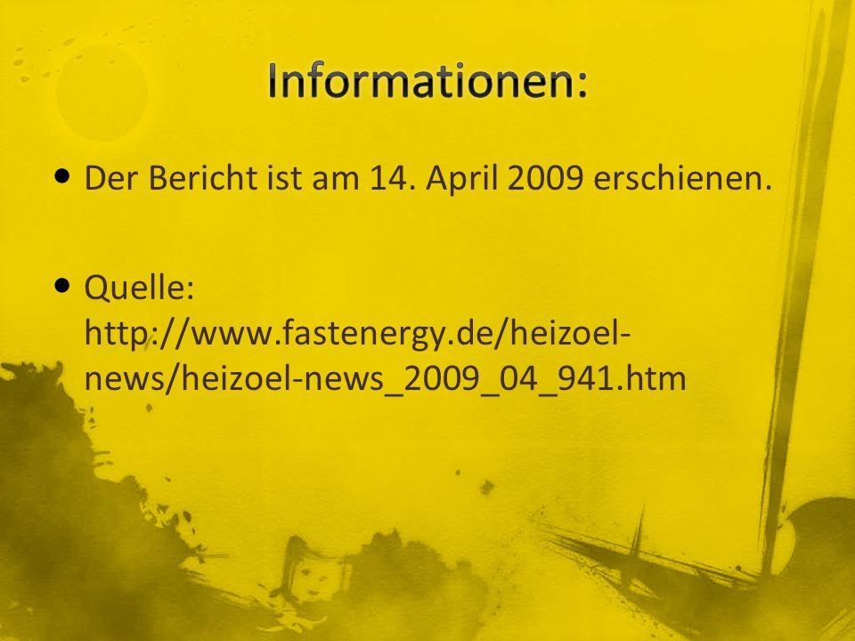 Der Bericht ist am 14. April 2009 erschienen. Quelle: http://www.fastenergy.de/heizoel- news/heizoel-news_2009_04_941.htm