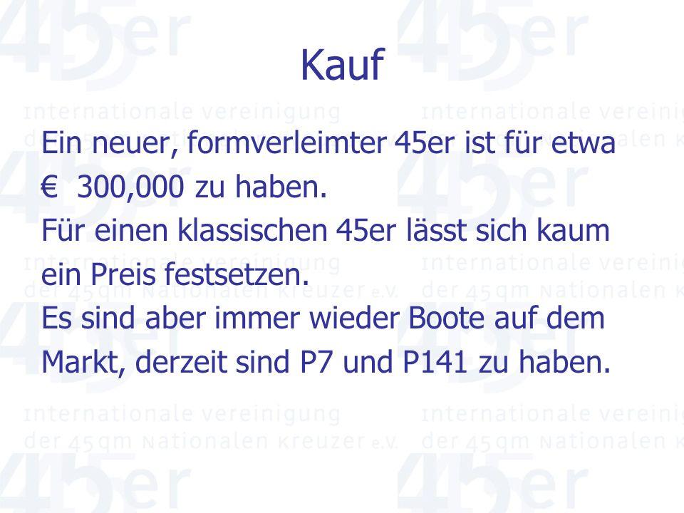 Kauf Ein neuer, formverleimter 45er ist für etwa € 300,000 zu haben.