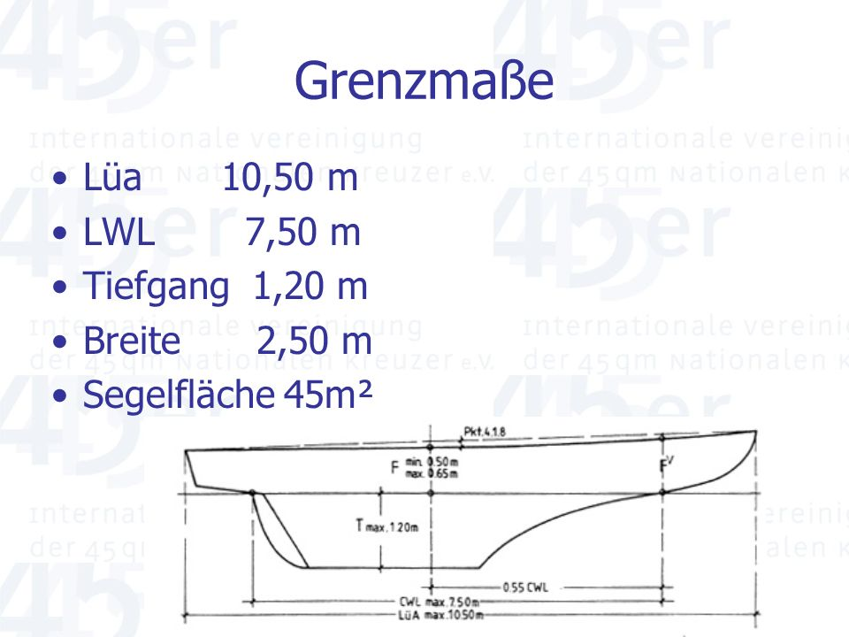 Grenzmaße Lüa 10,50 m LWL 7,50 m Tiefgang 1,20 m Breite 2,50 m Segelfläche 45m²