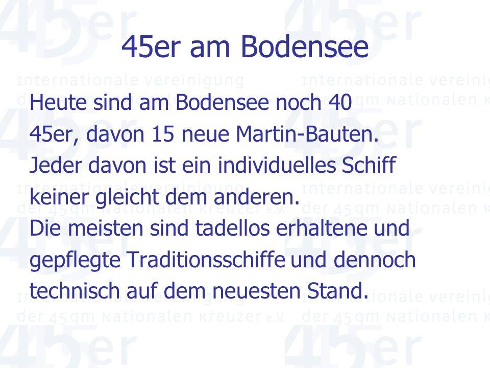45er am Bodensee Heute sind am Bodensee noch 40 45er, davon 15 neue Martin-Bauten.