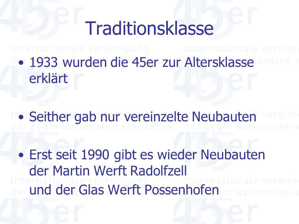 Traditionsklasse 1933 wurden die 45er zur Altersklasse erklärt Seither gab nur vereinzelte Neubauten Erst seit 1990 gibt es wieder Neubauten der Martin Werft Radolfzell und der Glas Werft Possenhofen
