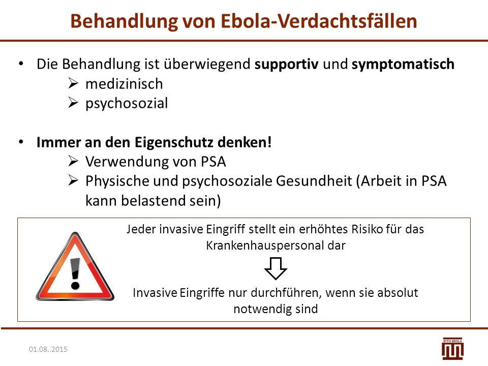 01.08..2015 Behandlung von Ebola-Verdachtsfällen Die Behandlung ist überwiegend supportiv und symptomatisch  medizinisch  psychosozial Immer an den Eigenschutz denken.