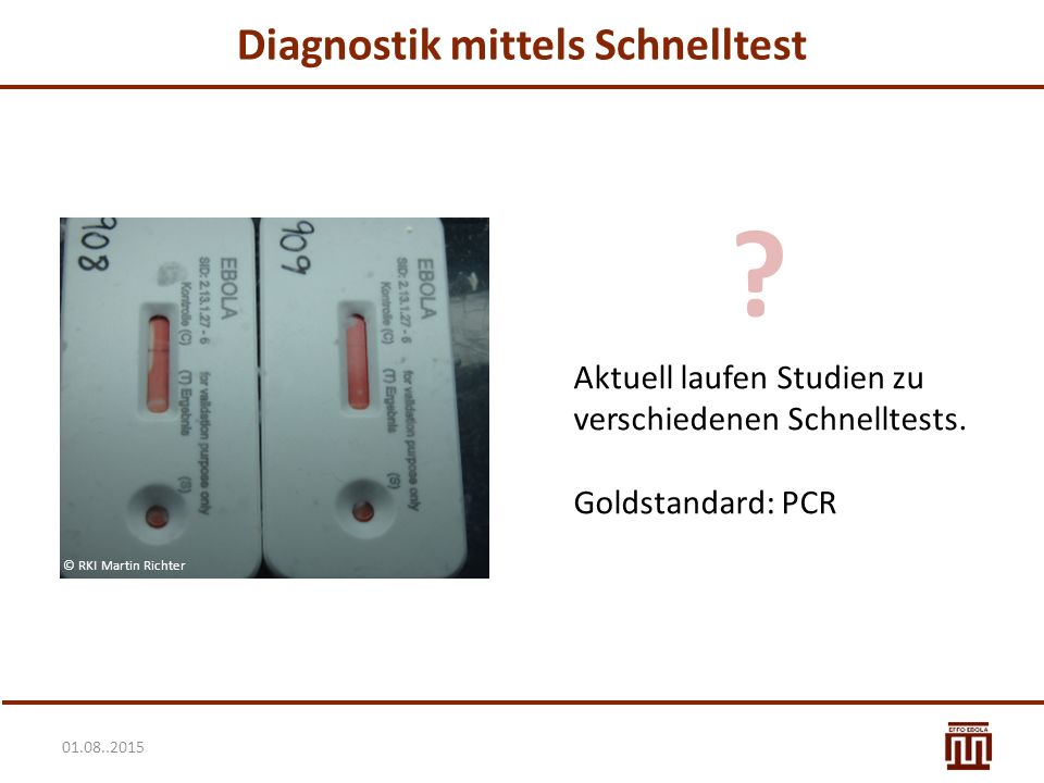 01.08..2015 Diagnostik mittels Schnelltest Aktuell laufen Studien zu verschiedenen Schnelltests.