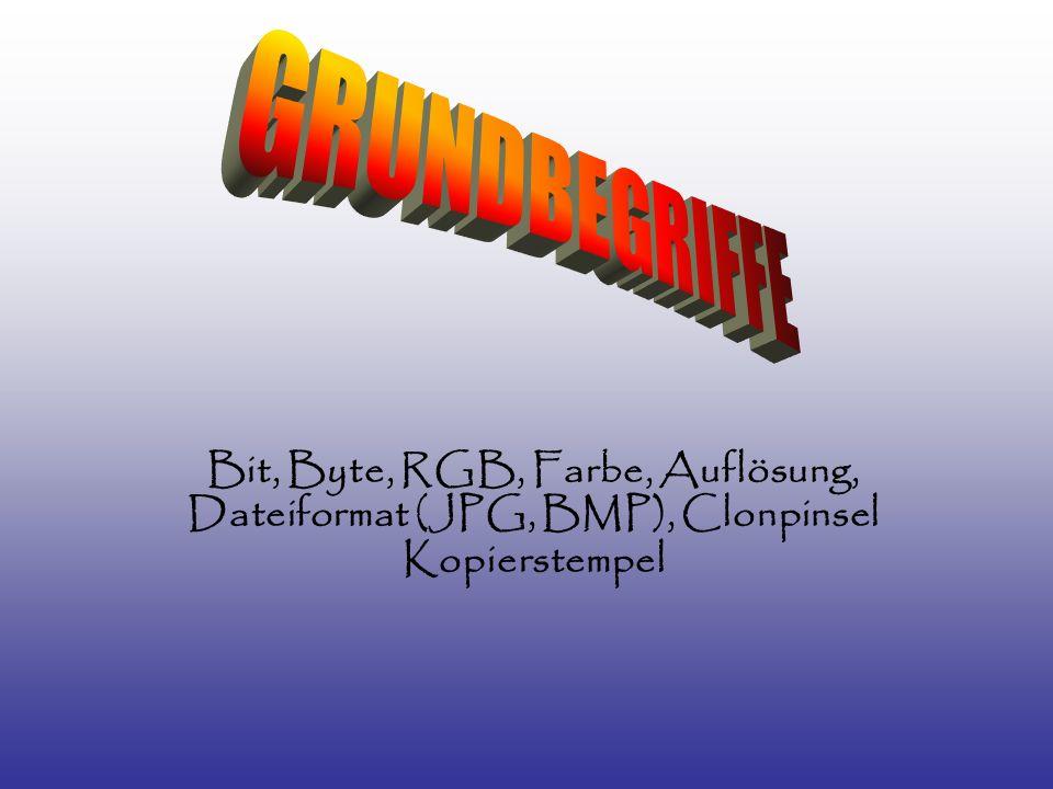 Bit, Byte, RGB, Farbe, Auflösung, Dateiformat (JPG, BMP), Clonpinsel Kopierstempel