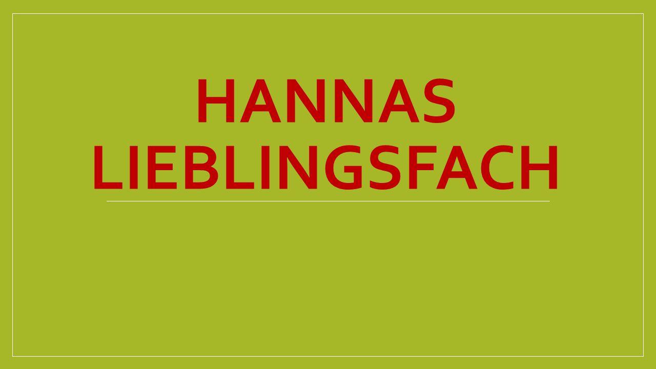 HANNAS LIEBLINGSFACH