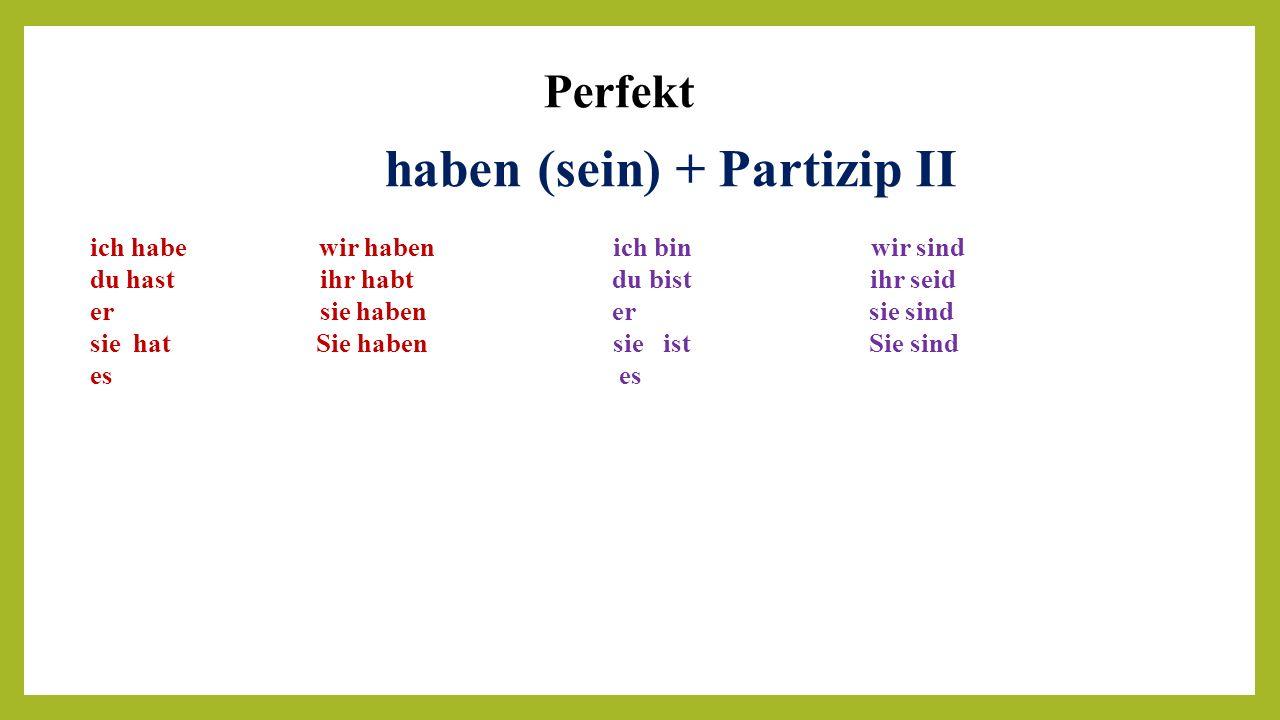 Perfekt haben (sein) + Partizip II ich habe wir haben ich bin wir sind du hast ihr habt du bist ihr seid er sie haben er sie sind sie hat Sie haben si