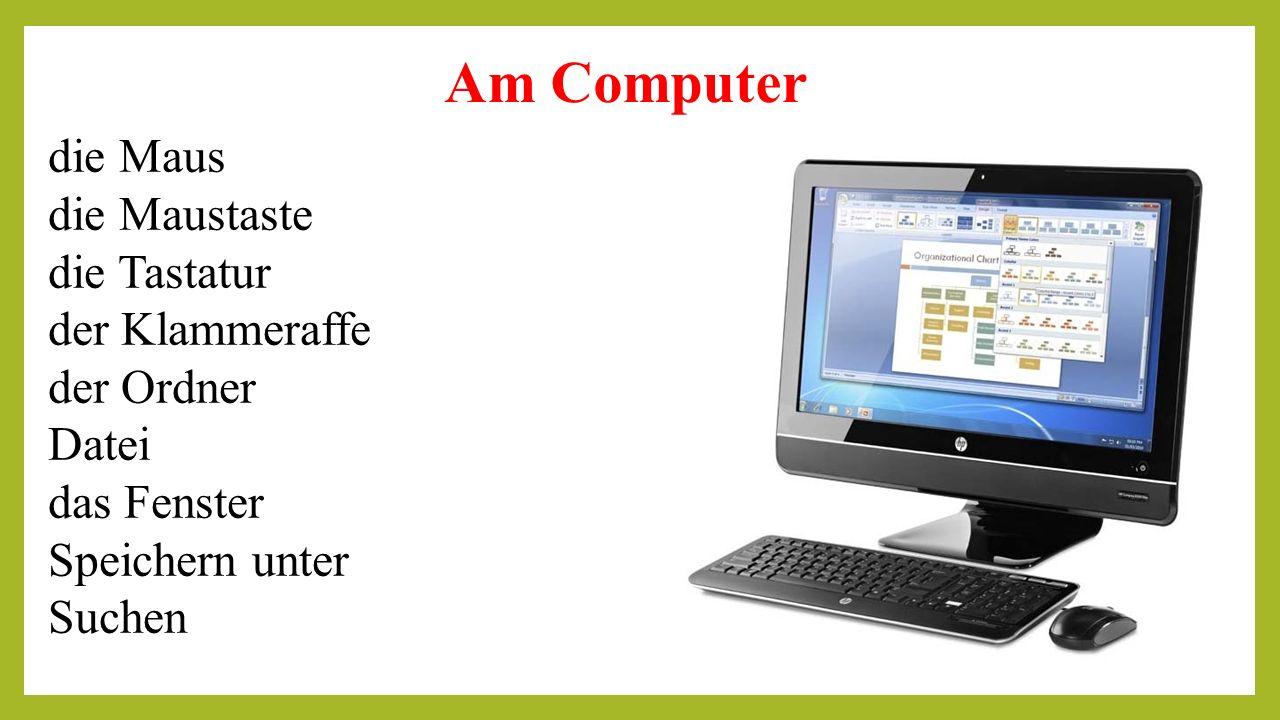 die Maus die Maustaste die Tastatur der Klammeraffe der Ordner Datei das Fenster Speichern unter Suchen
