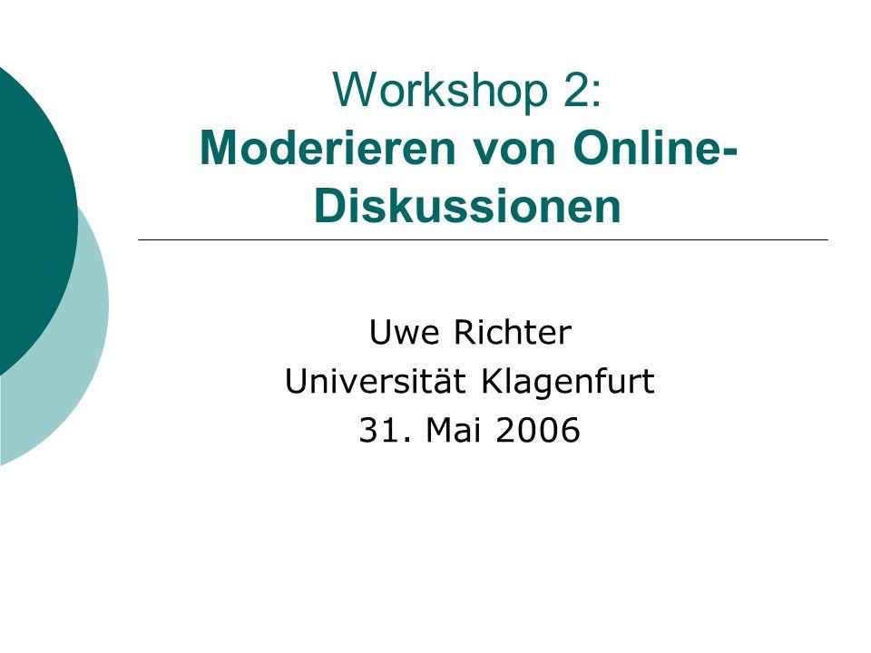 Workshop 2: Moderieren von Online- Diskussionen Uwe Richter Universität Klagenfurt 31. Mai 2006