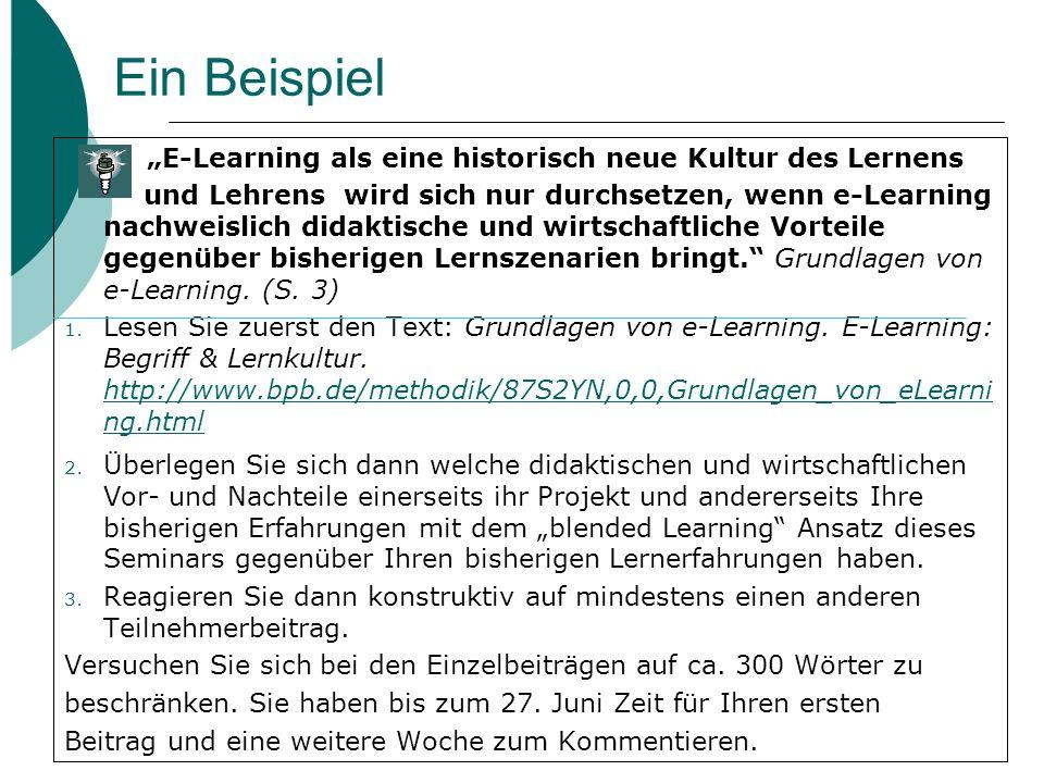 """Ein Beispiel """"E-Learning als eine historisch neue Kultur des Lernens und Lehrens wird sich nur durchsetzen, wenn e-Learning nachweislich didaktische und wirtschaftliche Vorteile gegenüber bisherigen Lernszenarien bringt. Grundlagen von e-Learning."""