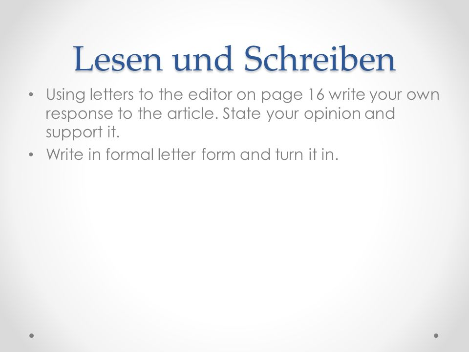 Lesen und Schreiben Using letters to the editor on page 16 write your own response to the article.