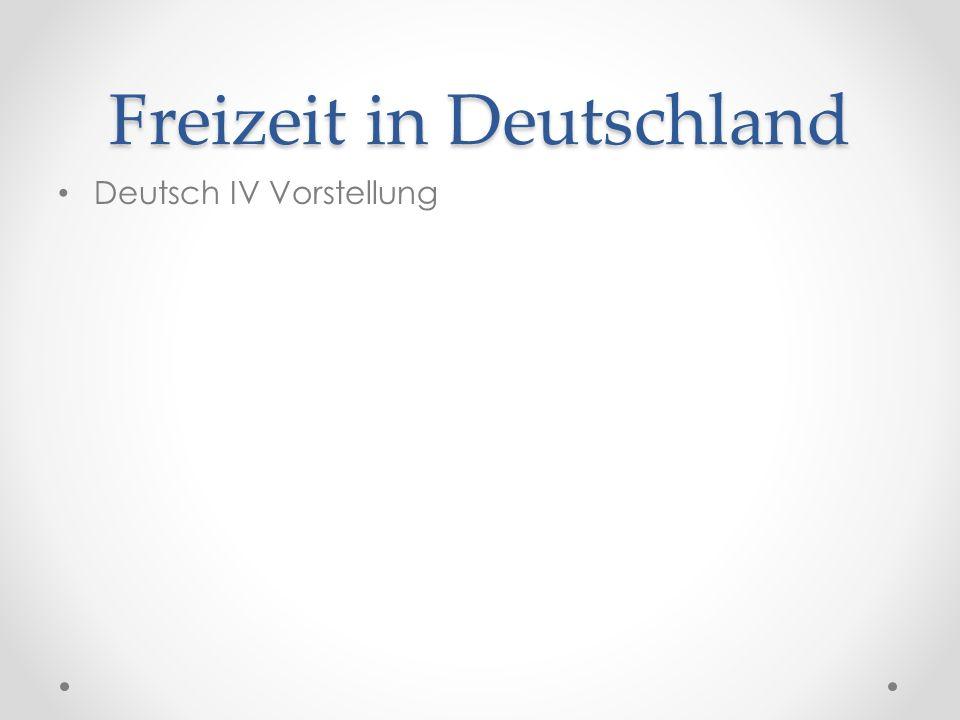 Freizeit in Deutschland Deutsch IV Vorstellung