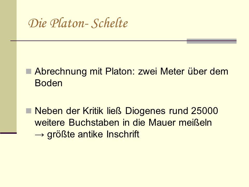 Die Platon- Schelte Abrechnung mit Platon: zwei Meter über dem Boden Neben der Kritik ließ Diogenes rund 25000 weitere Buchstaben in die Mauer meißeln → größte antike Inschrift