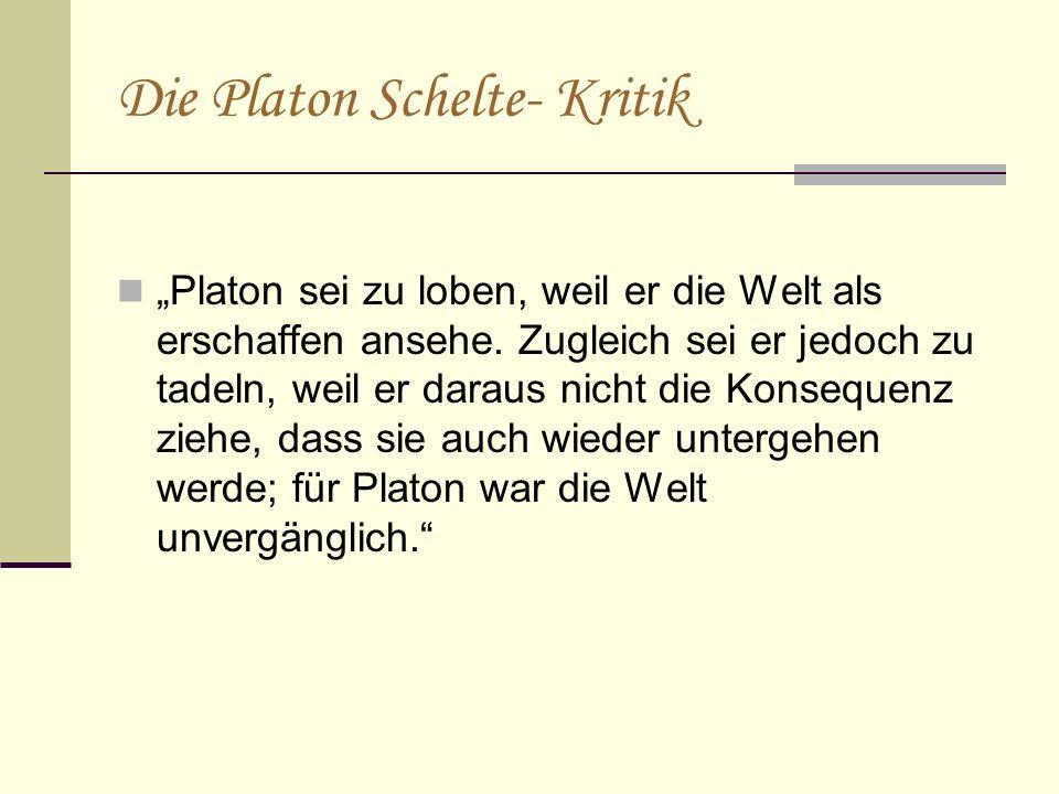 """Die Platon Schelte- Kritik """"Platon sei zu loben, weil er die Welt als erschaffen ansehe. Zugleich sei er jedoch zu tadeln, weil er daraus nicht die Ko"""