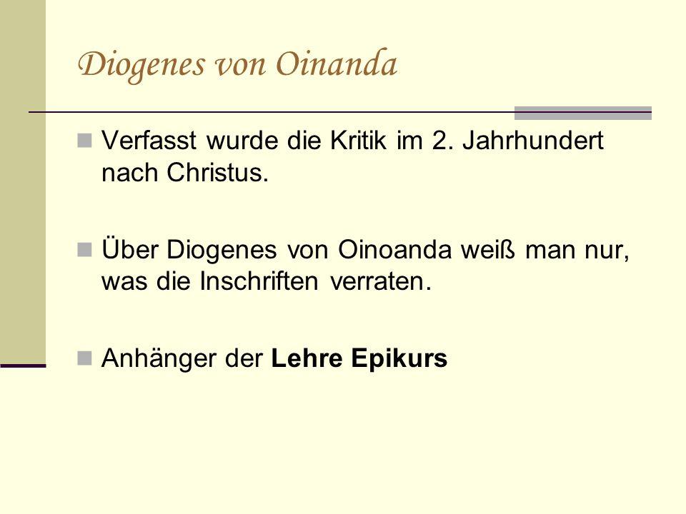 Diogenes von Oinanda Verfasst wurde die Kritik im 2. Jahrhundert nach Christus. Über Diogenes von Oinoanda weiß man nur, was die Inschriften verraten.
