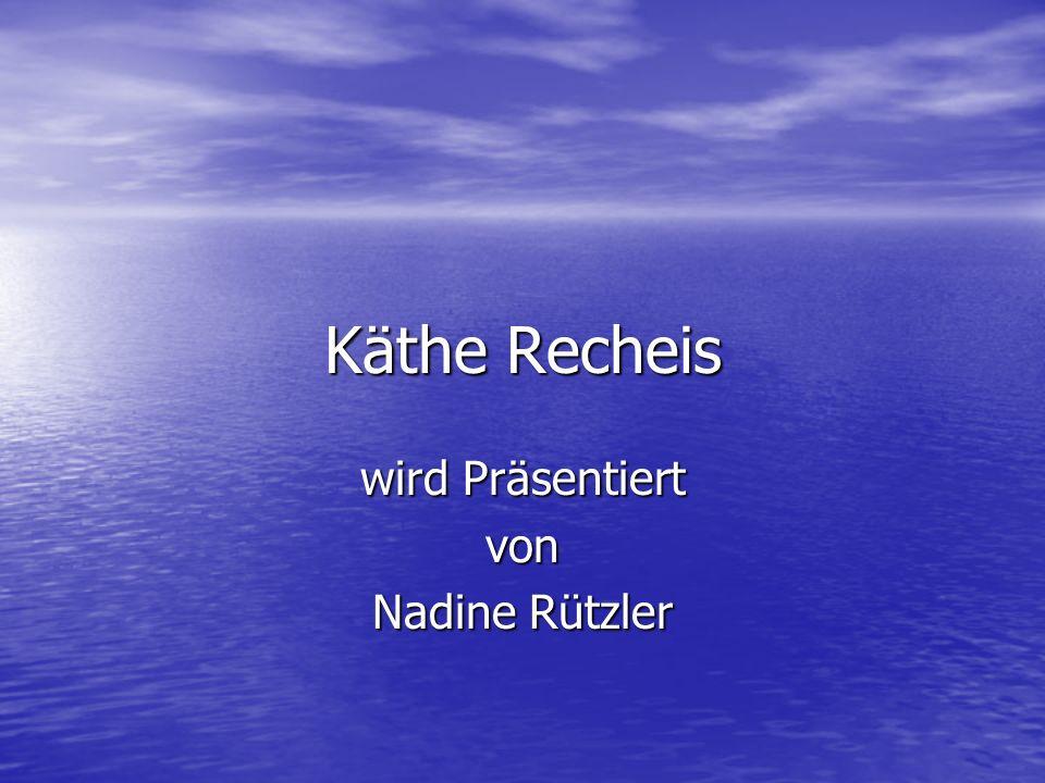Käthe Recheis´ Lebenslauf Käthe Recheis wurde am 11.Marz 1928 in Engelhartszell geboren (OÖ).